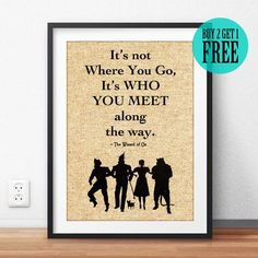 Wizard of Oz Print, Burlap Print, Literary Quote, Inspirational Home Decor, Gift for Friend, Goodbye Gift, Who you meet along the Way, SD66 by FunDecoPrints on Etsy https://www.etsy.com/listing/450550052/wizard-of-oz-print-burlap-print-literary