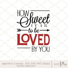 How sweet is is to be LOVED by you / Instant download in 3 formats: SVG PNG or EPS file / usable on Cricut and Silhouette cutting machines / perfect for scrapbooking or vinyl crafts.
