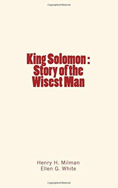 King Solomon : Story of the Wisest Man by Henry H. Milman https://www.amazon.com/dp/1534674047/ref=cm_sw_r_pi_dp_x_UGo6xbYFA4Z0B