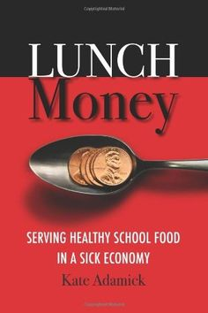 Lunch Money: Serving Healthy School Food in a Sick Economy by Kate Adamick, http://www.amazon.com/dp/0984872213/ref=cm_sw_r_pi_dp_10oXpb0XKECGW