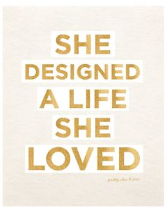 She designed a life she loved! #quote #inspiration #goodvibes #design #makealife