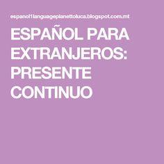 ESPAÑOL PARA EXTRANJEROS: PRESENTE CONTINUO