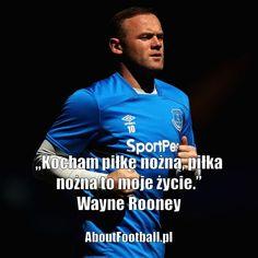 Wayne Rooney cytaty piłkarskie • Kocham piłkę nożną, piłka nożna to moje życie • Najlepsze cytaty piłkarskie na AboutFootball.pl • Zobacz #pilkanozna #futbol #sport #rooney #cytaty #cytat