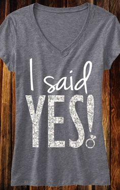 I SAID YES! Cute shirt for the engagement shoot, Engagement party of Bachelorette Party! Found at http://mrsbridalshop.com/collections/bride/products/i-said-yes-shirt-with-silver-glitter-print