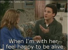 Cory: She gave me my first kiss. She taught me how to dance. She was always talking about these crazy things and I never understood a word she said. All I understood was that she was the girl I sat up every night thinking about, and when I'm with her I feel happy to be alive. Like I can do anything. Boy Meets World <3 Cory And Shawn, Cory And Topanga, Ben Savage, Best Tv Couples, We Are Best Friends, I Can Do Anything, Girl Meets World, Funny Tattoos, Crazy Things
