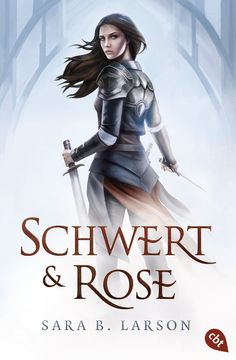 Das romantischste Fantasyabenteuer des Jahres! Schwert und Rose von Sara B. Larson