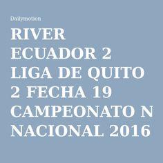 RIVER ECUADOR 2 LIGA DE QUITO 2 FECHA 19 CAMPEONATO NACIONAL 2016 - Video Dailymotion