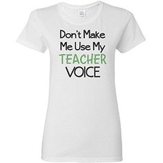 Inktastic Don't make me use my teacher voice. Women's T-Shirts XL White inktastic http://www.amazon.com/dp/B00M7E9FZ8/ref=cm_sw_r_pi_dp_Lr--tb1Y69E9R