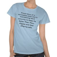 Proud Vaccinating Momma Tee Shirts. For when I have kids. Or for my mom for mother's day!