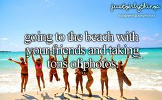 Going To The Beach With Your Friends And Taking Tons Of Photos.