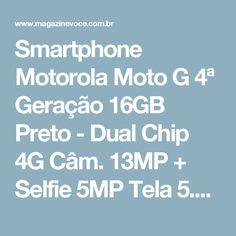 """Smartphone Motorola Moto G 4ª Geração 16GB Preto - Dual Chip 4G Câm. 13MP + Selfie 5MP Tela 5.5"""" - Magazine Casadaprosperida"""