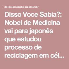 Disso Voce Sabia?: Nobel de Medicina vai para japonês que estudou processo de reciclagem em células