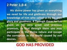 2 PETER 1:3-15 God Has Given Us Everything We Need 3 Jesus has the power of God. And his power has given us everything we need to live a life devoted to God. We have these things because we know him. Jesus chose us by his glory and goodness, 4 through which he also gave us the very great and rich gifts that he promised us. With these gifts you can share in being like God. And so you will escape the ruin that comes to people in the world because of the evil things they want. 5 Because you…