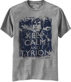 Keep Calm and Tyrion <3 Can I ignore the fact that it's a men's shirt and cut it into a tank...
