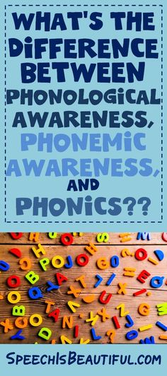 What's the difference between phonological awareness, phonemic awareness, and phonics?