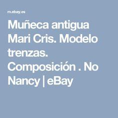 Muñeca antigua Mari Cris. Modelo trenzas. Composición . No Nancy  | eBay