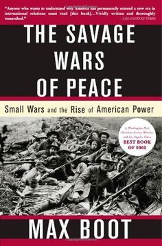The Savage Wars Of Peace: Small Wars And The Rise Of American Power by Max Boot http://www.amazon.com/dp/046500721X/ref=cm_sw_r_pi_dp_UVvyub02ZK0F1