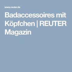 REUTER Magazin   Badaccessoires Mit Köpfchen. Erfahren Sie Mehr! #bad  #accessoires #