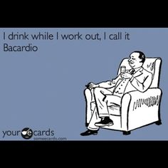 I drink while I work out, I call it bacardio lol Try Not To Smile, Workout Humor, I Work Out, Funny Cards, E Cards, That Way, Laugh Out Loud, Words Quotes, The Funny