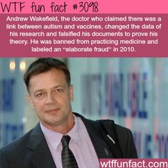 Andrew Wakefield, the fraudulent doctor -  WTF fun facts