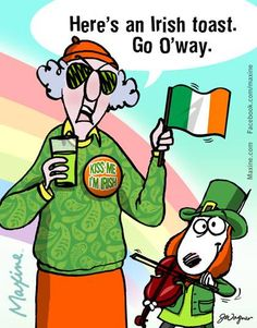 Here's an Irish toast. Go O'way. | Maxine comic for 2016-03-17