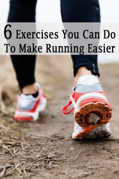 Here are some exercises that you can do to help make running easier. Doing these will strengthen the muscles specific to running, and help make each run a little easier.