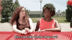 No, you're actually not. | If Black People Said The Stuff White People Say