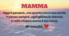 A te mamma C'è un posto nel mio cuore, in cui ti ritrovo. (BELLISSIMA DA LEGGERE)