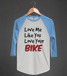 "Biker T-Shirt for Women - ""Love Me Like You Love Your BIKE"" - Get it at http://skreened.com/bikershirts"