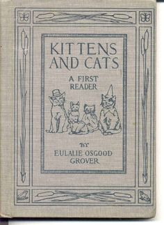 """""""KITTENS AND CATS A FIRST READER"""" by Eulalie Osgood Grover - Publisher: Houghton Mifflin, Boston, 1911"""