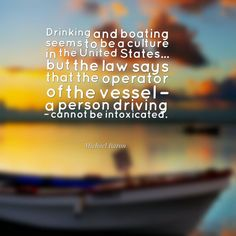 Guest Michael Baron shares a law of boating that is often ignored. Baron, Boating, Law, Sayings, Ships, Lyrics, Sailing, Quotations, Rowing