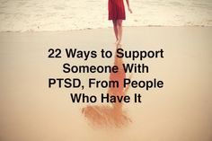 "22 Ways to Support Someone With PTSD, From People Who Have It ""Help me make new memories."""