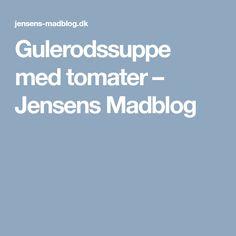 Gulerodssuppe med tomater – Jensens Madblog