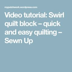 Video tutorial: Swirl quilt block – quick and easy quilting – Sewn Up