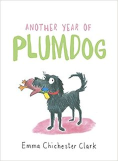 Another Year of Plumdog: Amazon.co.uk: Emma Chichester Clark: 9781911214274: Books