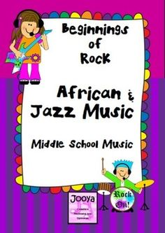 Beginnings of Rock African and Jazz Music Unit of Work for Middle School Students  This resource is designed for Music students in the Middle School. The unit includes lessons on African Music, African Instruments, History of Jazz, Jazz Instruments and Features of Jazz Music.