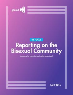 In Focus: Reporting on the Bisexual Community by GLAAD - issuu