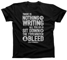 There's Nothing to Writing All You Do Is Sit Down at the Typewriter and Bleed TShirt - Mens & Ladies Sizes (See SIZING CHART in Item Detail)