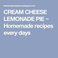 CREAM CHEESE LEMONADE PIE ~ Homemade recipes every days
