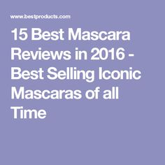 15 Best Mascara Reviews in 2016 - Best Selling Iconic Mascaras of all Time