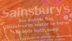 """Sainsbury's have new """"plastic"""" carry bags, which I can happily endorse, are truly biodegradable. They dissolve in hot water to become bubble bath soap. How amazing is that?"""