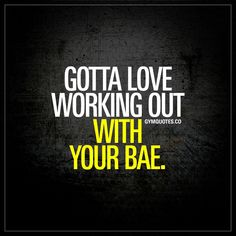 """Gotta love working out with your bae."" Working out with your bae is probably one of the most fun things you can do together if you both love working out :) #couples #training #quote enjoy hundreds of great gym and fitness quotes on www.gymquotes.co"