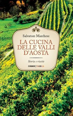 La cucina delle valli d'Aosta. Storia e ricette
