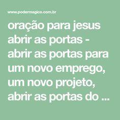oração para jesus abrir as portas - abrir as portas para um novo emprego, um novo projeto, abrir as portas do coração do amado, saúde, felic