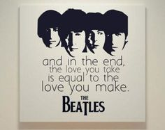 And in the end, the love you take is equal to the love you make.