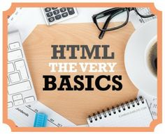 HTML Basics - I'm really impressed with how easy it is to understand this site!