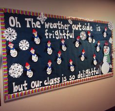 Winter snowman and snowflake classroom Bulletin Board :) Oh the weather outside is frightful but our class is so delightful.