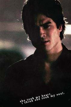"#TVD The Vampire Diaries  Damon  ""She* took my heart. I* think she took my soul."""