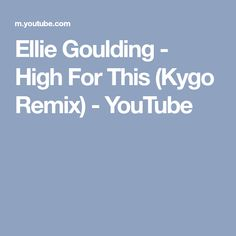 Ellie Goulding - High For This (Kygo Remix) - YouTube