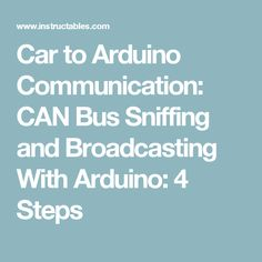 Car to Arduino Communication: CAN Bus Sniffing and Broadcasting With Arduino: 4 Steps